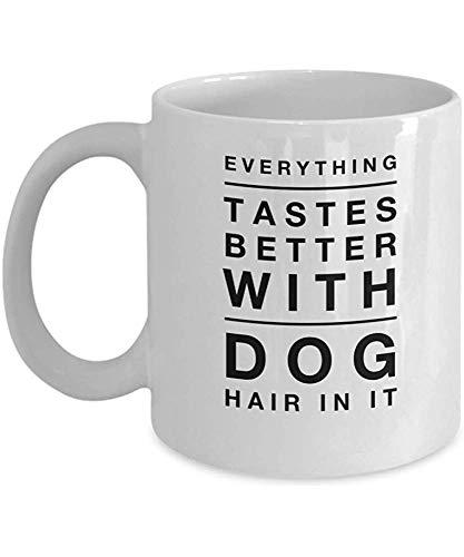 Lustiger kundenspezifischer Hundebecher Alles schmeckt besser mit dem Hundehaar in ihm Hundeliebhaber-Geschenk-Hundemamma-Becher