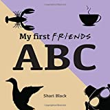My First FRIENDS ABC: Learn the ABC with your six best friends. Funny alphabet guide from armadillo to zest for life. Novelty humour gift book for babies... and adults (My first ABC)