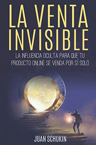 La Venta Invisible: La Influencia Oculta para que tu Producto Online se Venda por sí Solo