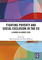 Fighting Poverty and Social Exclusion in the EU: A Chance in Europe 2020 (Routledge Studies in the Political Economy of the Welfare State)