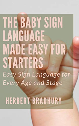 The Baby Sign Language Made Easy For Starters: Easy Sign Language for Every Age and Stage (English Edition)