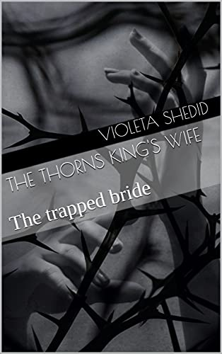 The Thorns King's Wife: The trapped bride (Empire of Thorns Book 1) (English Edition)