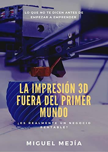 La impresión 3D fuera del primer mundo: ¿Es realmente un negocio rentable?