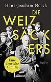 Die Weizsäckers. Eine deutsche Familie - Hans-Joachim Noack