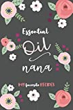 Essential Oil  Nana  - My Favorite Recipes: An Aromatherapy Blank Book to Record your most loved Blends!