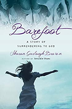 Barefoot  A Story of Surrendering to God  Sensible Shoes Series