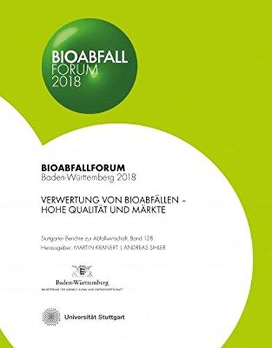 Bioabfall Forum 2018: Verwertung von Bioabfällen - Hohe Qualität und Märkte (Stuttgarter Berichte zur Abfallwirtschaft)