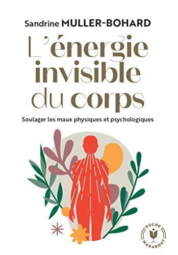 L'énergie invisible du corps: Soulager les maux physiques et psychologiques