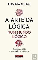 A Arte da Lógica num Mundo Ilógico (Portuguese Edition)