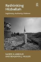 Rethinking Hizballah: Legitimacy, Authority, Violence