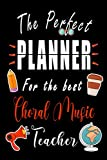 The Perfect Planner for the Best Choral Music Teacher: School Planner | Weekly and Monthly Agenda Calendar | Academic Year - August Through July