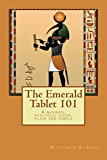The Emerald Tablet 101: a modern, practical guide, plain and simple (The Ancient Egyptian Enlightenment)