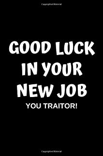Good Luck In Your New Job You Traitor!: Blank Lined Journal