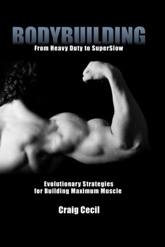 Bodybuilding: From Heavy Duty to SuperSlow: Evolutionary Strategies for Building Maximum Muscle