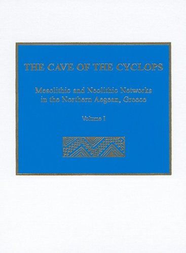 The Cave of the Cyclops: Mesolithic and Neolithic Networks in the Northern Aegean, Greece: Volume I: Intra-Site Analysis, Local Industries, and Regional Site Distribution (Prehistory Monographs)