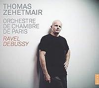 ラヴェル&ドビュッシー : 管弦楽作品集 (Ravel , Debussy : Orchestre de Chambre de Paris / Thomas Zehetmair) [輸入盤]