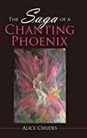 The Saga of a Chanting Phoenix