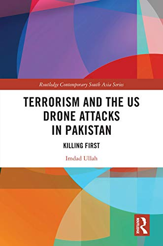 Terrorism and the US Drone Attacks in Pakistan: Killing First (Routledge Contemporary South Asia Series) (English Edition)
