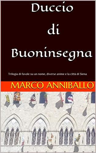 Duccio di Buoninsegna: Trilogia di favole su un nome, diverse anime e la città di Siena (Olibano Vol. 1) (Italian Edition)