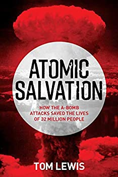 Atomic Salvation  How the A-Bomb Saved the Lives of 32 Million People