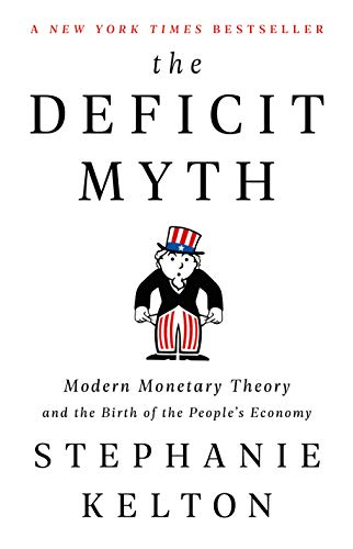 Compare Textbook Prices for The Deficit Myth: Modern Monetary Theory and the Birth of the People's Economy Illustrated Edition ISBN 9781541736184 by Kelton, Stephanie