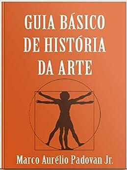 Guia Básico de História da Arte por [Marco Aurélio Padovan Jr.]