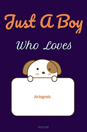 Just A Boy Who Loves Ariegeois JOURNAL : Blank line notebook for girl who loves cute gifts for Ariegeois lovers. Cool gift for Ariegeois ... Ariegeois accessories for women, girls & kids. 1