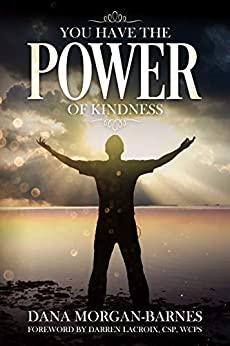 You Have the Power of Kindness: a collection of kindness stories aimed to inspire and help you discover how to be kind by [Dana Morgan-Barnes, Darren LaCroix]