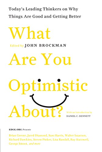 What Are You Optimistic About?: Today's Leading Thinkers on Why Things Are Good and Getting Better (Edge Question Series) (English Edition)