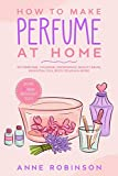 How to Make Perfume at Home: DIY Scents for Perfume, Cologne, Deodorant, Beauty...