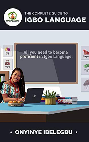 The Complete Guide to Igbo Language: All you need to become proficient in Igbo Language (English Edition)