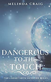 Dangerous to the Touch (The Lindsey Smith Detective Series Book 1) by [Melinda Craig, Laurie Boris]