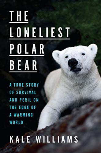 Compare Textbook Prices for The Loneliest Polar Bear: A True Story of Survival and Peril on the Edge of a Warming World  ISBN 9781984826336 by Williams, Kale