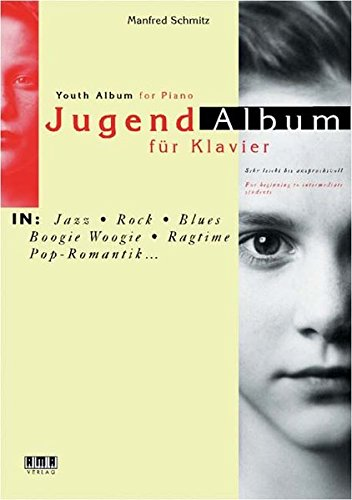 Jugend-Album für Klavier- In: Jazz, Rock, Blues, Boogie Woogie, Ragtime, Pop-Romantik ... Sehr leicht bis anspruchsvoll / For beginning to intermediate students