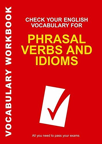 Check Your English Vocabulary for Phrasal Verbs and Idioms [Lingua inglese]