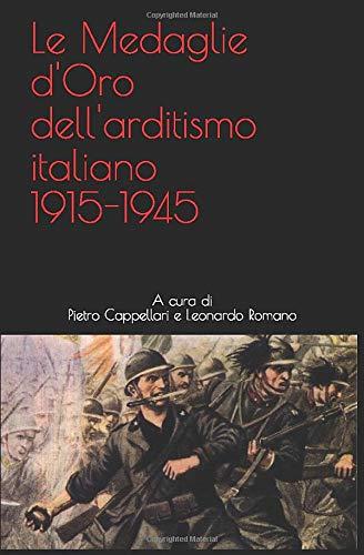Le Medaglie d'Oro dell'arditismo italiano 1915-1945