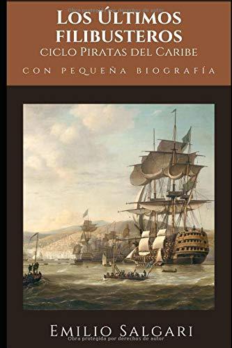 """Los Últimos filibusteros: Quinto y último libro del ciclo de """"Piratas del Caribe"""" + Pequeña biografía y análisis (Clásicos olvidados)"""