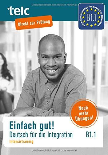 Einfach gut: Deutsch für die Integration B1.1 Intensivtraining