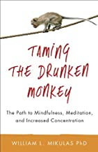 Taming the Drunken Monkey: The Path to Mindfulness, Meditation, and Increased Concentration (English Edition)