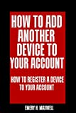 How to Add Another Device to Your Account: How to Register a Device to Your Account