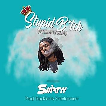 Stupid B*tch (Freestyle)
