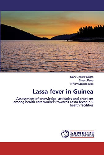 Lassa fever in Guinea: Assessment of knowledge, attitudes and practices among health care workers towards Lassa fever in 5 health facilities
