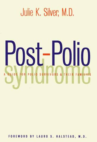 Post-Polio Syndrome: A Guide for Polio Survivors and Their Families