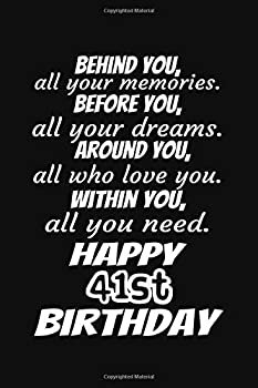Paperback Behind You All Your Memories Before You All Your Dreams Happy 41st Birthday Gift Journal : A 6x9 / 120 Pages / Lined Journal / Notebook / Diary Book