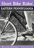 Short Bike Rides in Eastern Pennsylvania, 4th (Short Bike Rides Series)