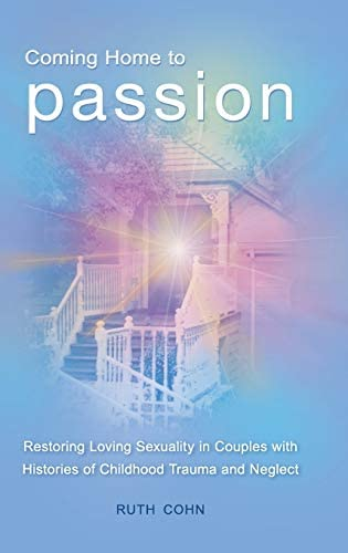 Coming Home to Passion Restoring Loving Sexuality in Couples with Histories of Childhood Trauma product image