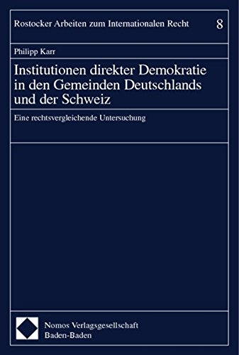 Institutionen direkter Demokratie in den Gemeinden Deutschlands und der Schweiz: Eine rechtsvergleichende Untersuchung