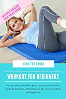 Workout for Beginners: Put on your workout gear, play your favorite upbeat playlist, and prepare for some serious endorphins!