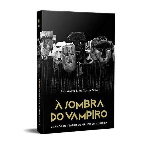 À Sombra do Vampiro: 25 Anos de Teatro de Grupo em Curitiba