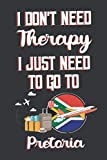 I Don t Need Therapy I Just Need To Go To Pretoria: Pretoria Travel Notebook | Pretoria Vacation Journal | Diary And Logbook Gift | To Do Lists | ... Much More  | 6x9 (15.24 x 22.86 cm) 120 Pages